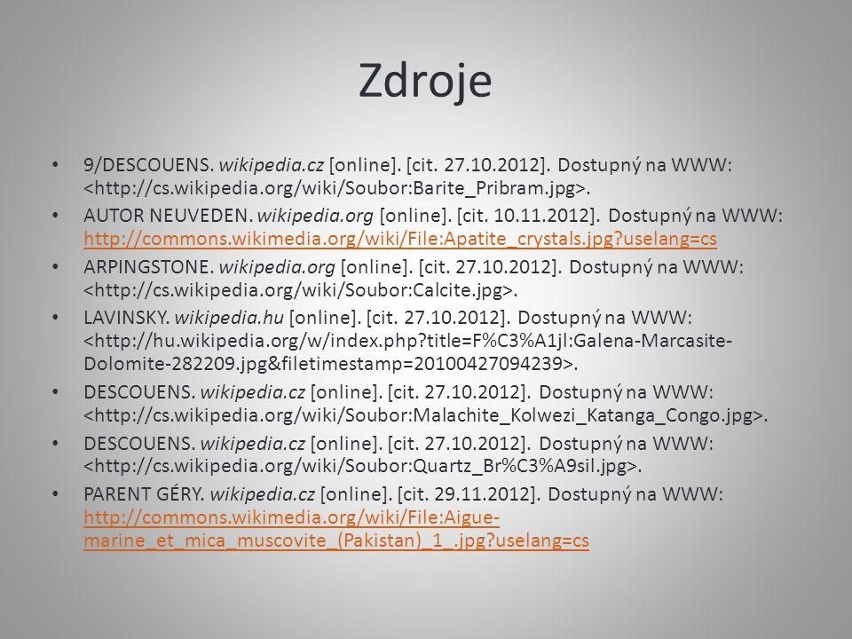 Zdroje 9/DESCOUENS. wikipedia.cz [online]. [cit. 27.10.2012]. Dostupný na WWW: <http://cs.wikipedia.org/wiki/Soubor:Barite_Pribram.jpg>.